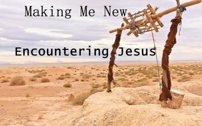 03/26/2017 – Encountering Jesus – Making Me New