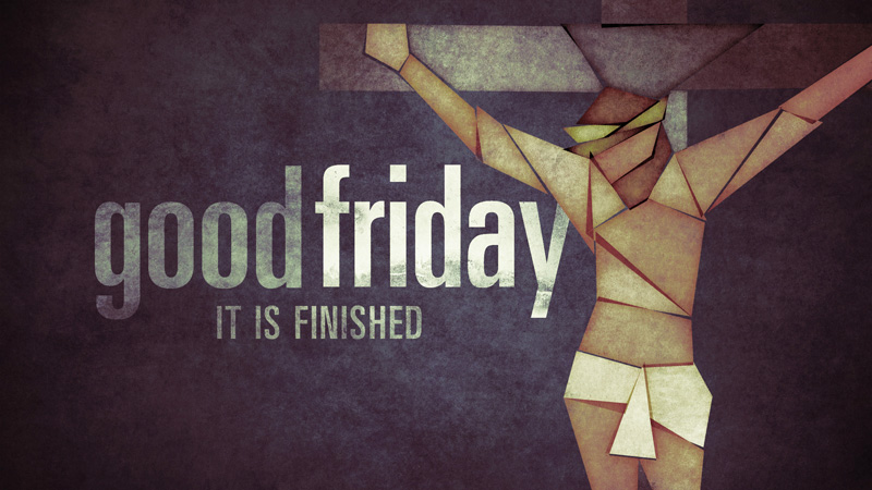 04/14/2017 – It Is Finished – Good Friday Service