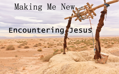 03/26/2017 – Encountering Jesus – Making Me New