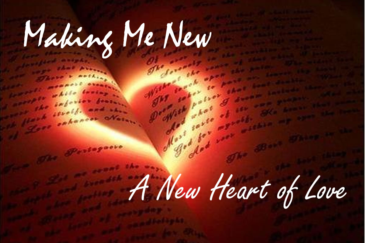05/14/2017 – A New Heart of Love- Making Me New