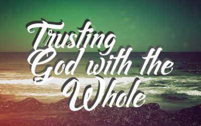 Trusting God with the Whole